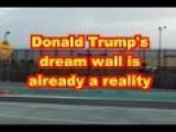 Donald Trump's Dream Wall Is Already A Reality