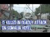 15 Killed In Deadly Attack On Somalia Hotel