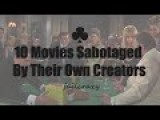10 Movies Sabotaged By Their Own Creators