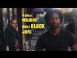 10 HRS Walking While Black In NYC