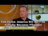 Tom Hanks: America Will Be 'Fine' If Trump Becomes President