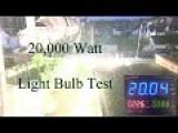 20,000 Watt Light Bulb Test Skip To The 8 Minute Mark To See It