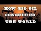 MUST-SEE DOCUMENTARY: How Big Oil Conquered The World