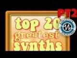 Top 20 Greatest Synths Episode 2
