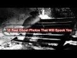 10 Real Ghost Photos That Will Spook You