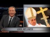 Collection Of Bill Maher's New Rules About Religion Part Five