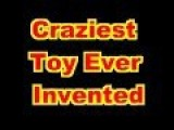 Craziest Toy Ever Invented