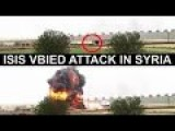 An ISIS VBIED Attack Against Their Positions Is Filmed By FSA In Northern Syria
