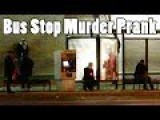 Bus Stop Murder Prank
