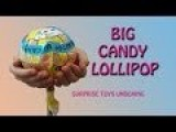 Big Candy Lollipop - Surprise Toys UnBoxing