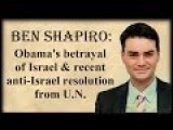 Ben Shapiro: Obama's Betrayal Of Israel & Recent Anti-Israel Resolution From U.N