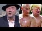 BBC Fake News Documentary About Putin Trump Reads Like An Austin Powers Script Says George Galloway