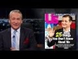 Bill Maher: The 25 Things You Didn't Know About Ted Cruz