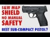 Best Sub-Compact Pistol: M&P Shield No Safety