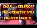 Charlie Zelenoff - The GREATEST MMA FIGHTER EVER!!!!