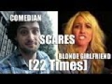 Comedian Scares Blonde Girlfriend 22 Times