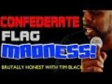 Confederate Flag Drama - Brutally Honest With TIM BLACK LIVE