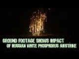 Ground Footage Shows Impact Of Russian White Phosphorus Airstrike