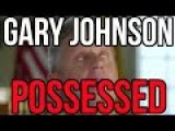Gary Johnson Is POSSESSED