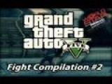 Grand Theft Auto V: Fight Compilation Part 2