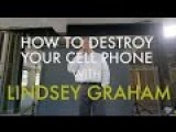 How To Destroy Your Cell Phone By LINDSEY GRAHAM