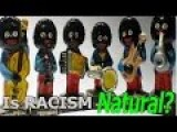 Is RACISM Natural?