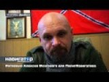 Interview With Alexey Mozgovoy - Commander Of Ghost Brigade - About The Future Of Novorussia, Taped On 14-10-14
