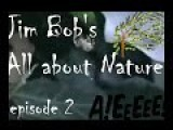Jim Bob's All About Nature Part 2