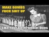 Make Bombs And Fuck Shit Up