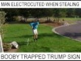Man Electrocuted Attempting To Steal Booby Trapped Trump Sign