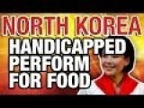 North Korea Documentary: Handicapped Perform For Food In North Korea