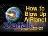 Neil DeGrasse Tyson: How To Blow Up A Planet
