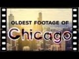 Oldest Video Footage Of Chicago