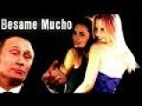 Putin Defeated By A Kiss - Besame Mucho-