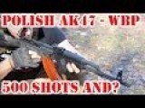 Polish AK47 AKM From WBP - 500 Shots And? Torture Test To 5000 Rounds