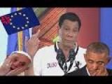 Philippines President Rodrigo Duterte Cussing At Obama, EU, And The Pope
