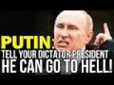 PUTIN: TELL YOUR DICTATOR PRESIDENT HE CAN GO TO HELL Turkish President Tayyip Erdo And Stops Supporting ISIS