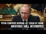 Putin Confirms Russian Jet Down By Bomb, Airstrike Will Intensifies