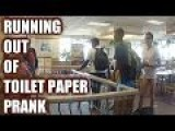 Running Out Of Toilet Paper Prank