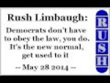 Rush Limbaugh: Democrats Don't Have To Obey The Law, You Do. It's The New Normal, Get Used To It