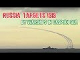 Russia Targets ISIS By Warships In Caspian Sea