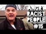 ROTF! ANGRY RACIST PEOPLE COMPILATION