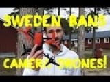 Sweden Bans All Camera Drone
