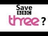 Save BBC Three? Why?