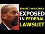 Sheriff David Clarke EXPOSED In FEDERAL LAWSUIT