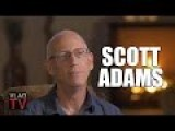 Scott Adams On Donald Trump - If You Appreciate Clear, Rational Thinking You Should Listen To This Man Talk!