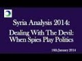 Syria Analysis 2014 - Dealing With The Devil: When Spies Play Politics