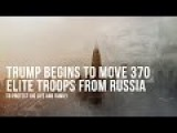 Trump Begins To Move 370 Elite Troops From Russia To Protect His Life And Family