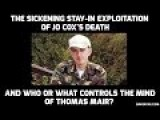 The Sickening Stay-In Exploitation Of Jo Cox's Death - And What Controls The Mind Of Thomas Mair?