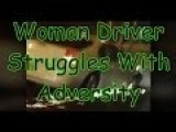 Woman Driver Struggles With Adversity